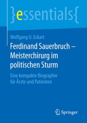 Ferdinand Sauerbruch - Meisterchirurg im politischen Sturm
