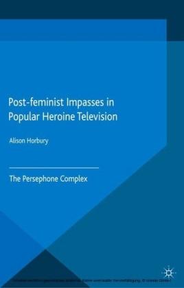 Post-feminist Impasses in Popular Heroine Television