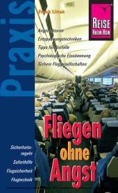 Reise Know-How Praxis: Fliegen ohne Angst: Ratgeber mit vielen praxisnahen Tipps und Informationen