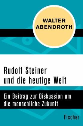 Rudolf Steiner und die heutige Welt
