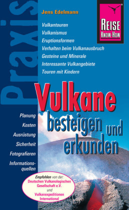 Reise Know-How Praxis: Vulkane besteigen und erkunden: Ratgeber mit vielen praxisnahen Tipps und Informationen