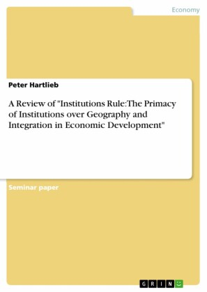 A Review of 'Institutions Rule: The Primacy of Institutions over Geography and Integration in Economic Development'
