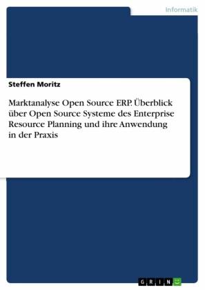 Marktanalyse Open Source ERP. Überblick über Open Source Systeme des Enterprise Resource Planning und ihre Anwendung in der Praxis
