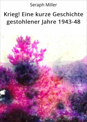 Krieg! Eine kurze Geschichte gestohlener Jahre 1943-48