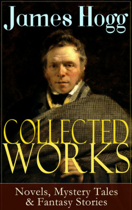 Collected Works of James Hogg: Novels, Scottish Mystery Tales & Fantasy Stories