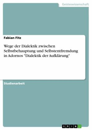 Wege der Dialektik zwischen Selbstbehauptung und Selbstentfremdung in Adornos 'Dialektik der Aufklärung'