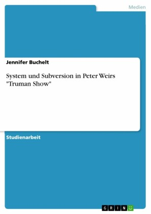 System und Subversion in Peter Weirs 'Truman Show'