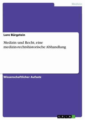 Medizin und Recht, eine medizin-rechtshistorische Abhandlung