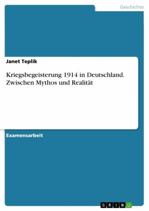 Kriegsbegeisterung 1914 in Deutschland. Zwischen Mythos und Realität