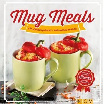 Mug Meals: Im Becher gekocht - blitzschnell serviert