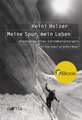 Heini Holzer. Meine Spur, mein Leben