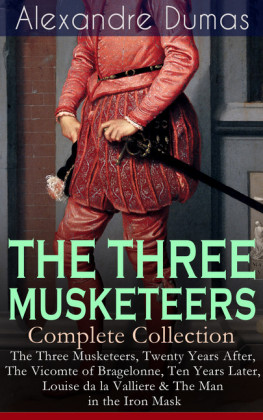 THE THREE MUSKETEERS - Complete Collection: The Three Musketeers, Twenty Years After, The Vicomte of Bragelonne, Ten Years Later, Louise da la Valliere & The Man in the Iron Mask