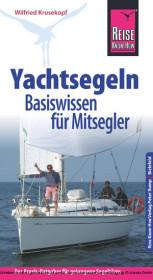Reise Know-How Yachtsegeln - Basiswissen für Mitsegler Der Praxis-Ratgeber für gelungene Segeltörns (Sachbuch)