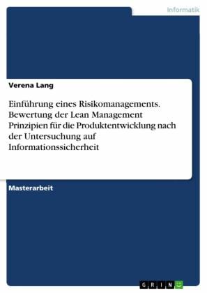 Einführung eines Risikomanagements. Bewertung der Lean Management Prinzipien für die Produktentwicklung nach der Untersuchung auf Informationssicherheit