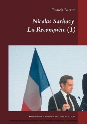 Nicolas Sarkozy La Reconquête. Vol.1