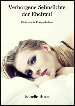 Verborgene Sehnsüchte der Ehefrau (Fünf erotische Kurzgeschichten)