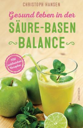 Gesund leben in der Säure-Basen-Balance. Mit zahlreichen Rezepten