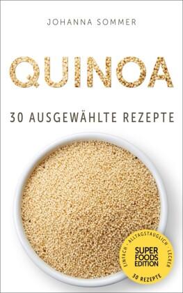 Superfoods Edition - Quinoa: 30 ausgewählte Superfood Rezepte für jeden Tag und jede Küche