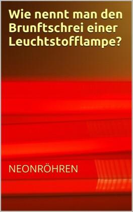 Wie nennt man den Brunftschrei einer Neonröhre? - Flachwitze Teil 1