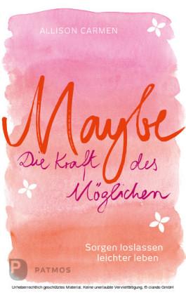 Maybe - die Kraft des Möglichen
