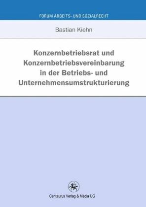 Konzernbetriebsrat und Konzernbetriebsvereinbarung in der Betriebs- und Unternehmensumstrukturierung