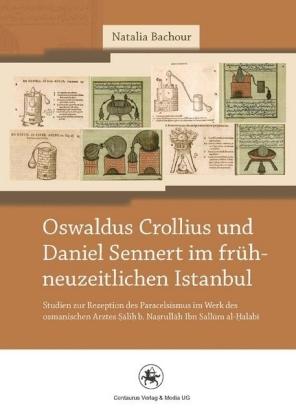 Oswaldus Crollius und Daniel Sennert im frühneuzeitlichen Istanbul