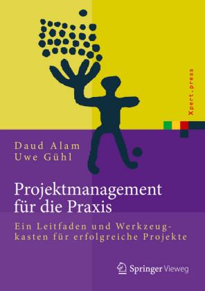 Projektmanagement für die Praxis