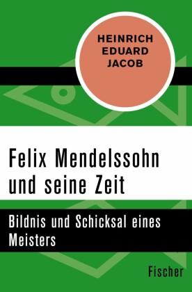 Felix Mendelssohn und seine Zeit