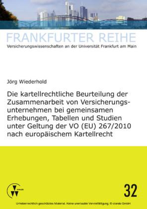 Die kartellrechtliche Beurteilung der Zusammenarbeit von Versicherungsunternehmen bei gemeinsamen Erhebungen, Tabellen und Studien unter Geltung der VO (EU) 267/2010 nach europäischem Kartellrecht