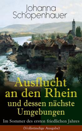 Ausflucht an den Rhein und dessen nächste Umgebungen - Im Sommer des ersten friedlichen Jahres (Vollständige Ausgabe)