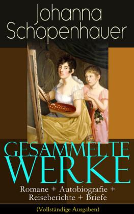 Gesammelte Werke: Romane + Autobiografie + Reiseberichte + Briefe