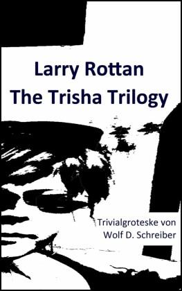Larry Rottan - The Trisha Trilogy