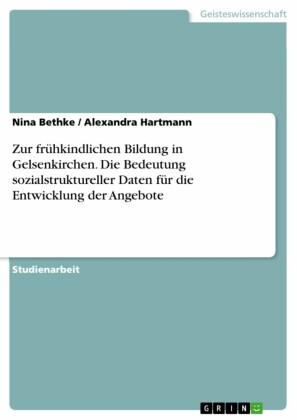 Zur frühkindlichen Bildung in Gelsenkirchen. Die Bedeutung sozialstruktureller Daten für die Entwicklung der Angebote