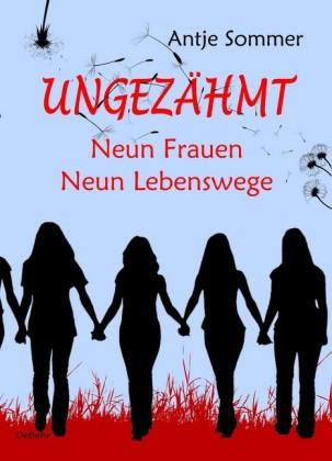 Ungezähmt - Neun Frauen, Neun Lebenswege