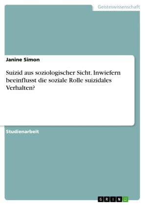 Suizid aus soziologischer Sicht. Inwiefern beeinflusst die soziale Rolle suizidales Verhalten?