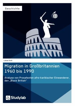 Migration in Großbritannien 1960 bis 1990. Analyse von Prosatexten afro-karibischer Einwanderer, den 'Black British'