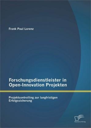 Forschungsdienstleister in Open-Innovation Projekten: Projektcontrolling zur langfristigen Erfolgssicherung