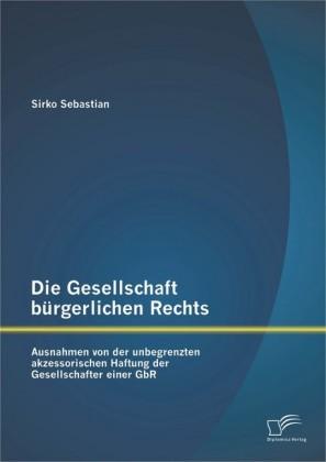 Die Gesellschaft bürgerlichen Rechts: Ausnahmen von der unbegrenzten akzessorischen Haftung der Gesellschafter einer GbR
