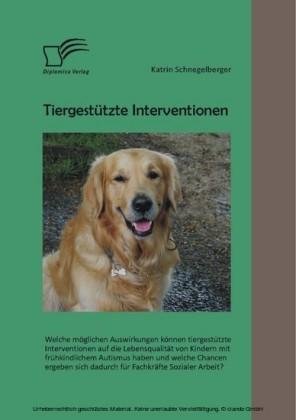 Tiergestützte Interventionen: Welche möglichen Auswirkungen können tiergestützte Interventionen auf die Lebensqualität von Kindern mit frühkindlichem Autismus haben und welche Chancen ergeben sich dadurch für Fachkräfte Sozialer Arbeit?