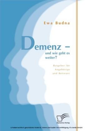 Demenz - und wie geht es weiter? Ratgeber für Angehörige und Betreuer
