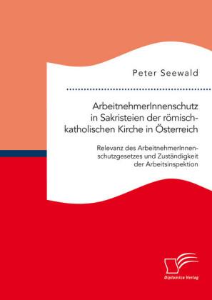 ArbeitnehmerInnenschutz in Sakristeien der römisch-katholischen Kirche in Österreich: Relevanz des ArbeitnehmerInnenschutzgesetzes und Zuständigkeit der Arbeitsinspektion
