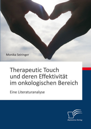 Therapeutic Touch und deren Effektivität im onkologischen Bereich: Eine Literaturanalyse