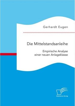 Die Mittelstandsanleihe: Empirische Analyse einer neuen Anlageklasse