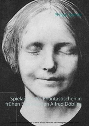 Spielarten des Phantastischen in frühen Erzählungen Alfred Döblins
