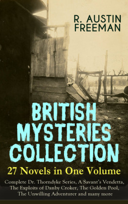 BRITISH MYSTERIES COLLECTION - 27 Novels in One Volume: Complete Dr. Thorndyke Series, A Savant's Vendetta, The Exploits of Danby Croker, The Golden Pool, The Unwilling Adventurer and many more