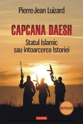 Capcana Daesh: Statul Islamic sau întoarcerea Istoriei
