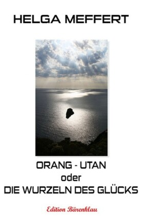 Orang-Utan oder die Wurzeln des Glücks
