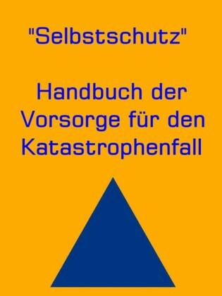 Selbstschutz - Handbuch der Vorsorge für den Katastrophenfall
