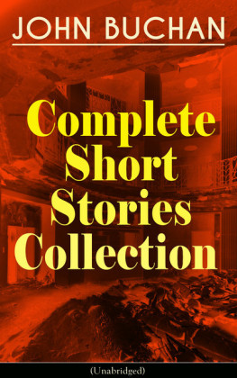 JOHN BUCHAN - Complete Short Stories Collection (Unabridged)