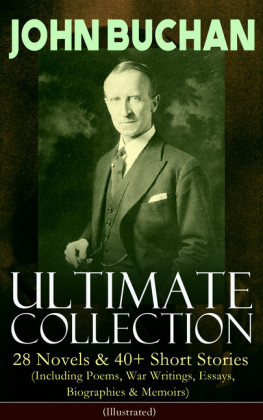 JOHN BUCHAN - Ultimate Collection: 28 Novels & 40+ Short Stories (Including Poems, War Writings, Essays, Biographies & Memoirs) - Illustrated